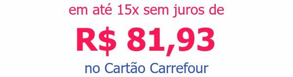 em até 15x sem juros deR$ 81,93 no Cartão Carrefour