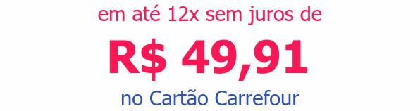em até 12x sem juros deR$ 49,91 no Cartão Carrefour