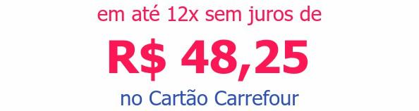 em até 12x sem juros deR$ 48,25 no Cartão Carrefour