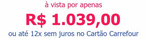 à vista por apenas R$ 1.039,00ou até 12x sem juros no Cartão Carrefour