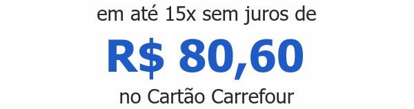 em até 15x sem juros deR$ 80,60 no Cartão Carrefour