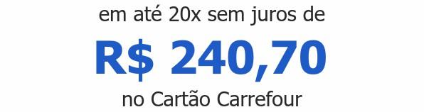em até 20x sem juros deR$ 240,70 no Cartão Carrefour