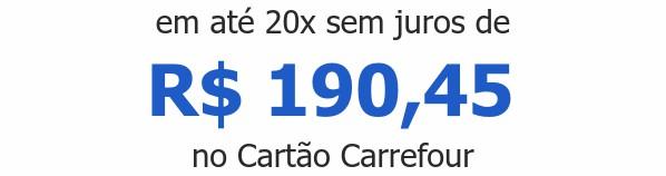 em até 20x sem juros deR$ 190,45 no Cartão Carrefour