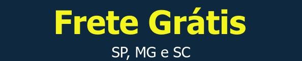 Frete GrátisSP, MG e SC