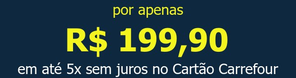 por apenas R$ 199,90em até 5x sem juros no Cartão Carrefour