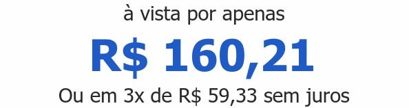 à vista por apenas R$ 160,21Ou em 3x de R$ 59,33 sem juros