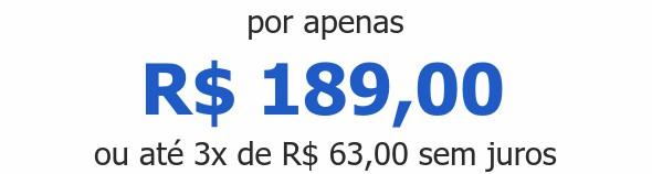 por apenas R$ 189,00ou até 3x de R$ 63,00 sem juros