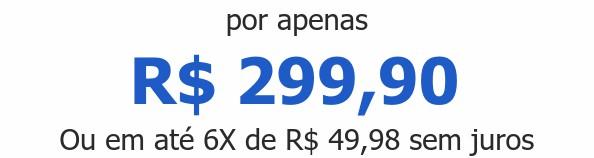 por apenas R$ 299,90Ou em até 6X de R$ 49,98 sem juros