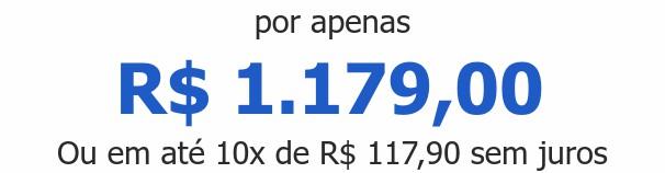 por apenas R$ 1.179,00Ou em até 10x de R$ 117,90 sem juros