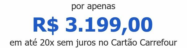 por apenas R$ 3.199,00em até 20x sem juros no Cartão Carrefour