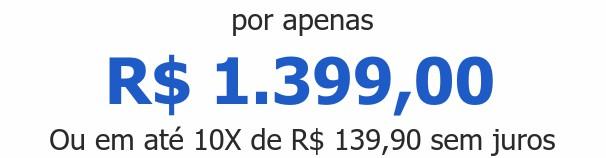 por apenas R$ 1.399,00Ou em até 10X de R$ 139,90 sem juros