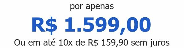 por apenas R$ 1.599,00Ou em até 10x de R$ 159,90 sem juros