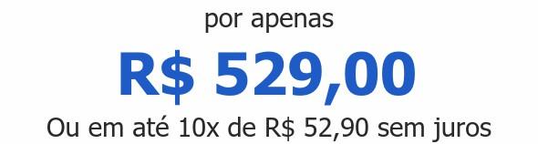 por apenas R$ 529,00Ou em até 10x de R$ 52,90 sem juros
