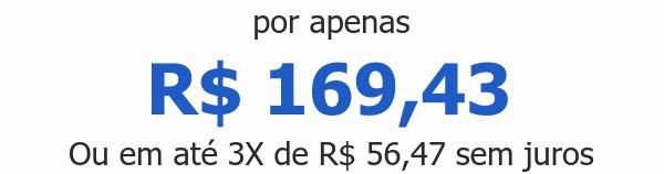 por apenas R$ 169,43Ou em até 3X de R$ 56,47 sem juros