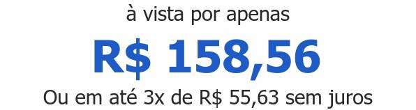 à vista por apenas R$ 158,56Ou em até 3x de R$ 55,63 sem juros
