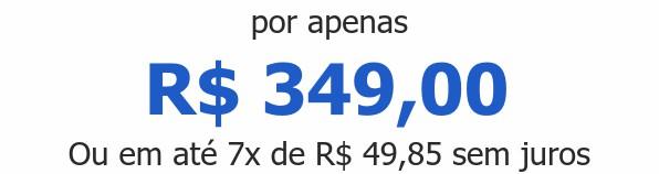 por apenas R$ 349,00Ou em até 7x de R$ 49,85 sem juros