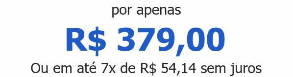 por apenas R$ 379,00Ou em até 7x de R$ 54,14 sem juros