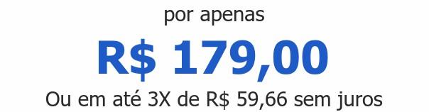 por apenas R$ 179,00Ou em até 3X de R$ 59,66 sem juros
