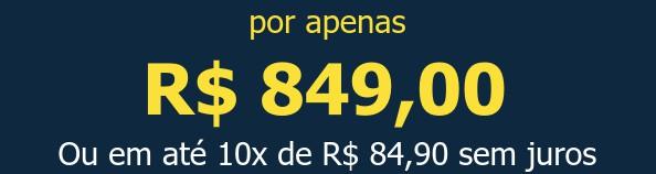 por apenas R$ 849,00Ou em até 10x de R$ 84,90 sem juros