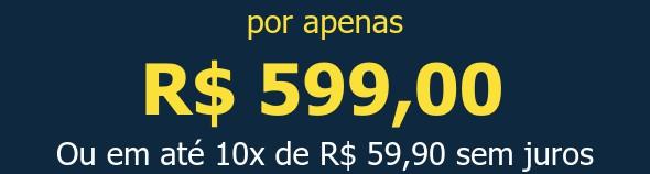 por apenas R$ 599,00Ou em até 10x de R$ 59,90 sem juros