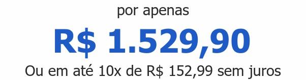 por apenas R$ 1.529,90Ou em até 10x de R$ 152,99 sem juros