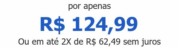 por apenas R$ 124,99Ou em até 2X de R$ 62,49 sem juros