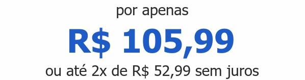 por apenas R$ 105,99ou até 2x de R$ 52,99 sem juros
