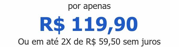 por apenas R$ 119,90Ou em até 2X de R$ 59,50 sem juros