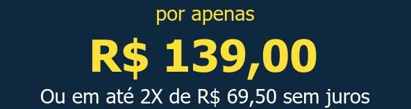 por apenas R$ 139,00Ou em até 2X de R$ 69,50 sem juros