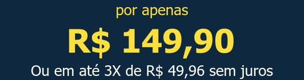 por apenas R$ 149,90Ou em até 3X de R$ 49,96 sem juros