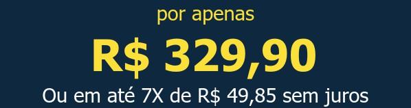 por apenas R$ 329,90Ou em até 7X de R$ 49,85 sem juros
