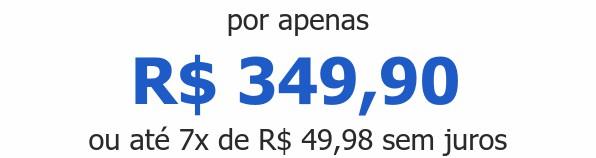 por apenas R$ 349,90ou até 7x de R$ 49,98 sem juros