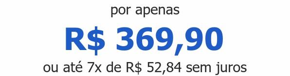 por apenas R$ 369,90ou até 7x de R$ 52,84 sem juros