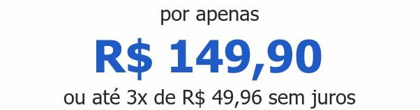 por apenas R$ 149,90ou até 3x de R$ 49,96 sem juros